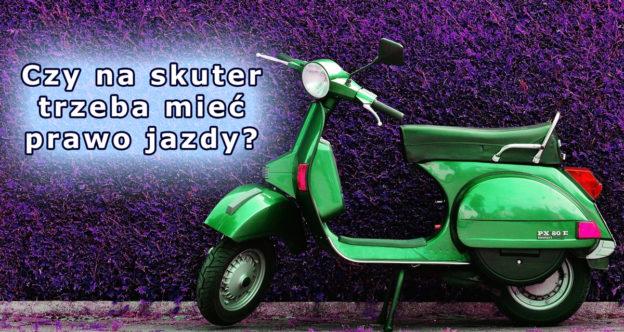 Czy na skuter trzeba mieć prawo jazdy?