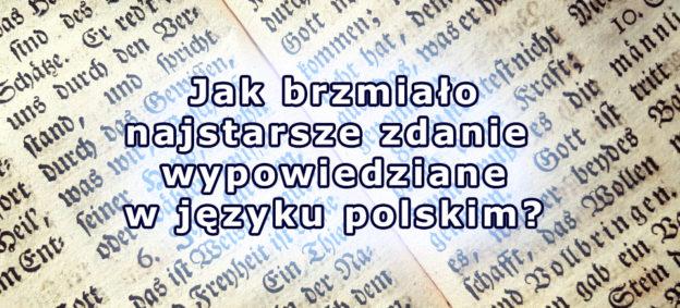 Jak brzmiało najstarsze zdanie wypowiedziane w języku polskim?